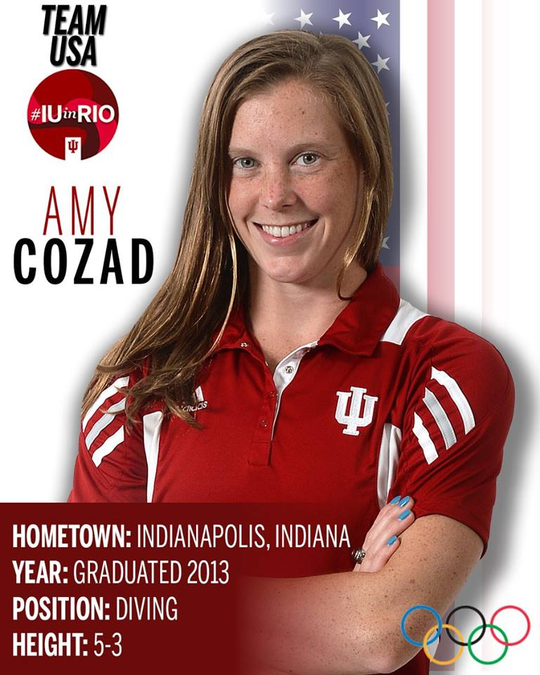 IU alumnus Amy Cozad represents Team USA in the 2016 Olympics. She is pictured with stats:  Hometown: Indianapolis, Indiana Year: Graduated 2013 Position: Diving Height: 5-3
